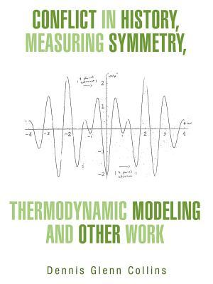 Conflict in History, Measuring Symmetry, Thermodynamic Modeling and Other Work