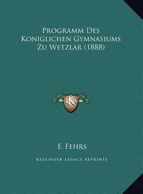 Programm Des Koniglichen Gymnasiums Zu Wetzlar (1888)