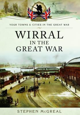 Wirral in the Great War (Your Towns & Cities/Great War)