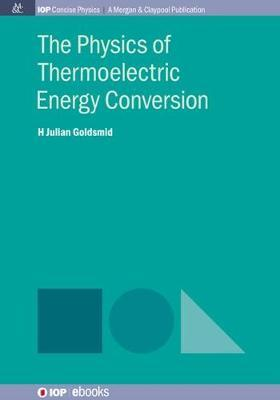The Physics of Thermoelectric Energy Conversion