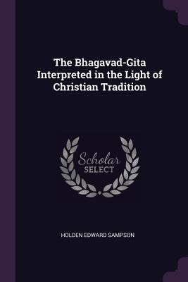 The Bhagavad-Gita Interpreted in the Light of Christian Tradition