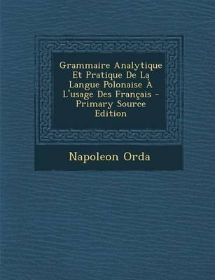 Grammaire Analytique Et Pratique de La Langue Polonaise A L'Usage Des Francais