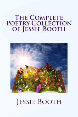 The Complete Poetry Collection of Jessie Booth