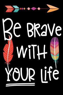 "Bullet Journal Notebook Inspirational Quote ""Be Brave With Your Life"" - Black"