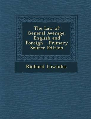 The Law of General Average, English and Foreign - Primary Source Edition