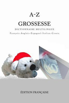 A-z Grossesse Dictionnaire Multilingue Francais-anglais-espagnol-italien-croate