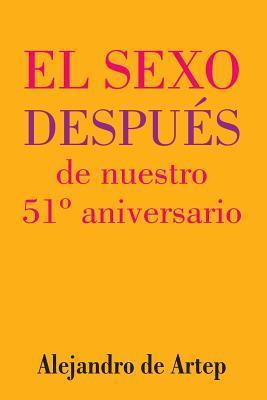 Sex After Our 51st Anniversary/El Sexo Después De Nuestro 51º Aniversario