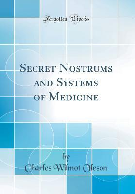 Secret Nostrums and Systems of Medicine (Classic Reprint)