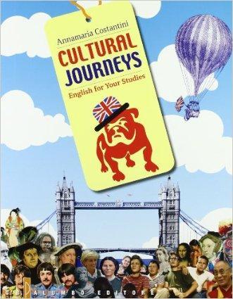 Cultural journeys. English for your studies. Per le Scuole superiori. Ediz. illustrata