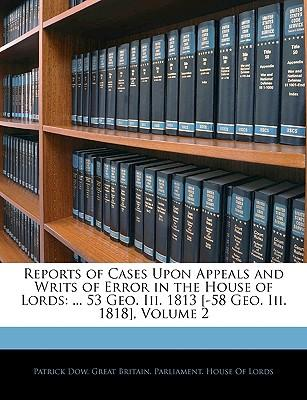 Reports of Cases Upon Appeals and Writs of Error in the House of Lords