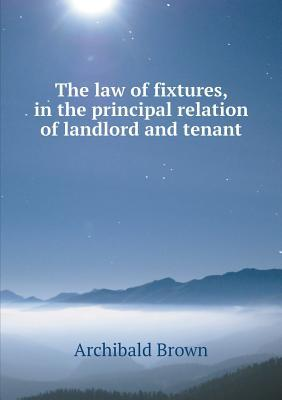 The Law of Fixtures, in the Principal Relation of Landlord and Tenant