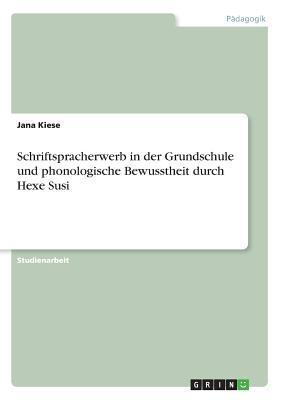 Schriftspracherwerb in der Grundschule und phonologische Bewusstheit durch Hexe Susi