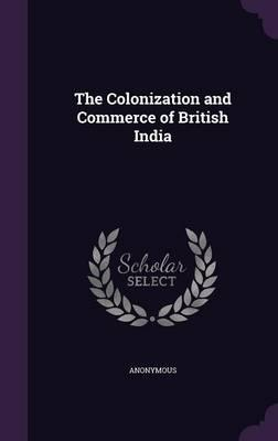 The Colonization and Commerce of British India