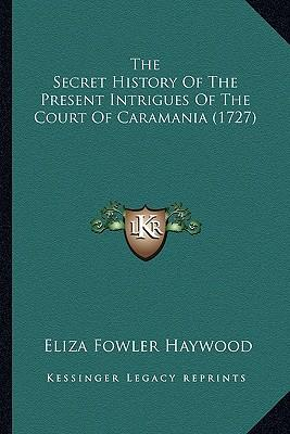The Secret History of the Present Intrigues of the Court of Caramania (1727)