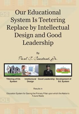 Our Educational System Is Teetering Replace by Intellectual Design and Good Leadership