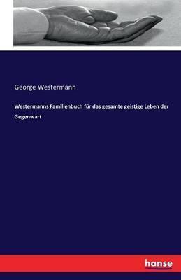 Westermanns Familienbuch für das gesamte geistige Leben der Gegenwart
