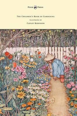 The Children's Book of Gardening - Illustrated by Cayley-Robinson