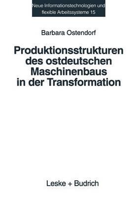 Produktionsstrukturen Des Ostdeutschen Maschinenbaus in Der Transformation