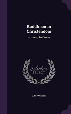 Buddhism in Christendom, Or, Jesus, the Essene