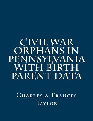 Civil War Orphans in Pennsylvania With Birth Parent Data