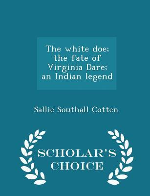 The White Doe; The Fate of Virginia Dare; An Indian Legend - Scholar's Choice Edition