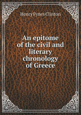 An Epitome of the Civil and Literary Chronology of Greece