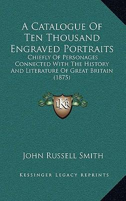 A Catalogue of Ten Thousand Engraved Portraits