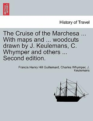 The Cruise of the Marchesa ... With maps and ... woodcuts drawn by J. Keulemans, C. Whymper and others ... Second edition