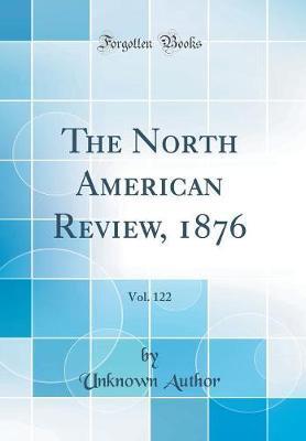 The North American Review, 1876, Vol. 122 (Classic Reprint)