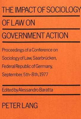 Impact of Sociology of Law on Government Action Proceedings of a Conference on Sociology of Law