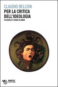 Per la critica dell'ideologia. Filosofia e storia in Marx