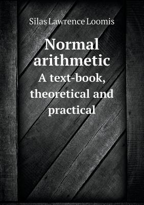 Normal Arithmetic a Text-Book, Theoretical and Practical