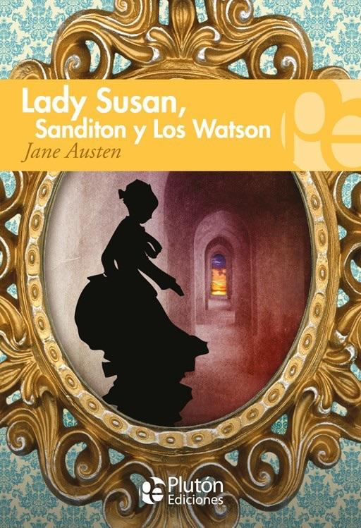 Lady Susan; Los Watson; y Sanditon