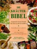 Die Kräuterbibel. Praktische Kräuterkunde für Garten und Gesundheit