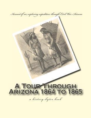 A Tour Through Arizona 1864 to 1865