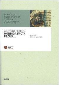 Morbida facta pecus. Scritti di antropologia storica sulla Carnia