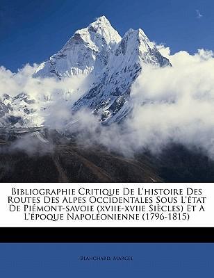 Bibliographie Critique de L'Histoire Des Routes Des Alpes Occidentales Sous L'Etat de Piemont-Savoie (Xviie-Xviie Siecles) Et A L'Epoque Napoleonienne (1796-1815)