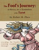 The Fool's Journey: the History, Art, and Symbolism of the Tarot