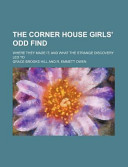 The Corner House Girls' Odd Find; Where They Made It; and What the Strange Discovery Led To