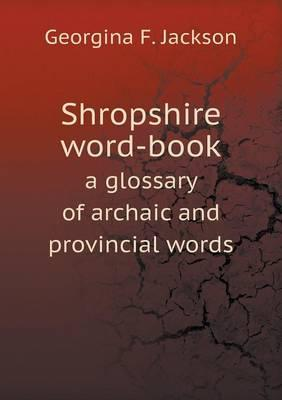 Shropshire Word-Book a Glossary of Archaic and Provincial Words