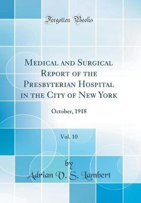 Medical and Surgical Report of the Presbyterian Hospital in the City of New York, Vol. 10