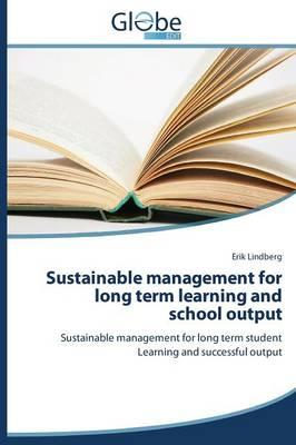 Sustainable management for long term learning and school output