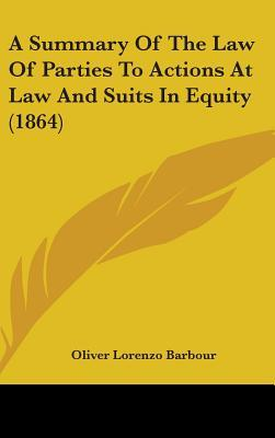 A Summary of the Law of Parties to Actions at Law and Suits in Equity (1864)