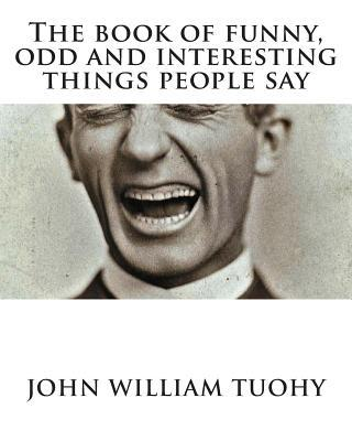 The Book of Funny, Odd and Interesting Things People Say