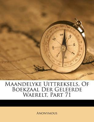Maandelyke Uittreksels, of Boekzaal Der Geleerde Waerelt, Part 71