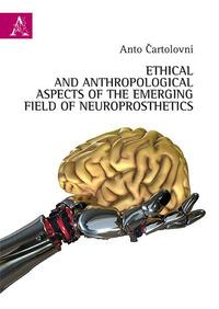 Ethical and anthropological aspects of the emerging field of neuroprosthetics