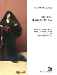 Silfide, maga e sirena. L'ideale femminile nella letteratura italiana dell'Ottocento