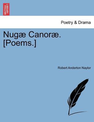 Nugæ Canoræ. [Poems.]