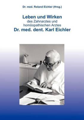 Leben und Wirken des Zahnarztes und homöopathischen Arztes Dr. med. dent. Karl Eichler