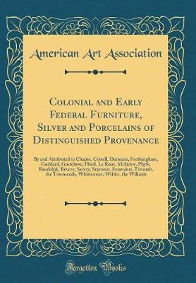 Colonial and Early Federal Furniture, Silver and Porcelains of Distinguished Provenance